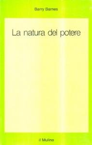 La natura del potere/ Barry Barnes ; [traduzione di Luca Cecchini].