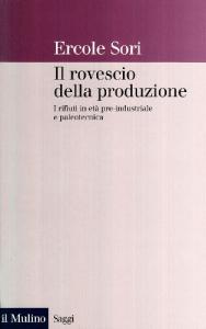 Il rovescio della produzione : i rifiuti in età preindustriale e paleotecnica / Ercole Sori