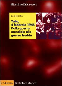 Yalta, 4 febbraio 1945 : dalla guerra mondiale alla guerra fredda / Jost Dulffer