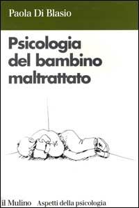 Psicologia del bambino maltrattato / Paola Di Blasio