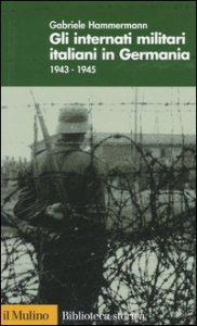 Gli internati militari italiani in Germania : 1943-1945 / Gabriele Hammermann