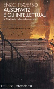 Auschwitz e gli intellettuali : la Shoah nella cultura del dopoguerra / Enzo Traverso
