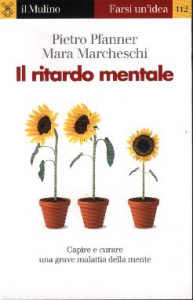 Il ritardo mentale / Pietro Pfanner, Mara Marcheschi