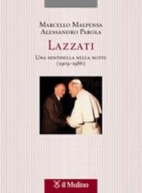 Lazzati : una sentinella nella notte (1909-1986) / Marcello Malpensa, Alessandro Parola