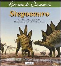 Stegosauro / testo di Fabio Marco Dalla Vecchia ; illustrazioni di Leonello Calvetti e Luca Massini
