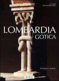 Lombardia gotica / a cura di Roberto Cassanelli ; schede di Maria Grazia Balzarini, Roberto Cassanelli, Elisabetta Rurali