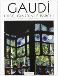Gaudí : case, giardini e parchi / a cura di Maria Antonietta Crippa ; fotografie di Marc Llimargas ; testi di Joan Bassegoda Nonell ... [et al.]