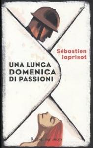 Una lunga domenica di passioni / Sébastien Japrisot ; traduzione di Simona Martini Vigezzi