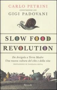 Slow food revolution : da Arcigola a Terra Madre: una nuova cultura del cibo e della vita / Carlo Petrini conversazione con Gigi Padovani ; prefazione di Vandana Shiva