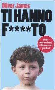 Ti hanno fto : come sopravvivere all'amore dei genitori / Oliver James ; traduzione di Monica Bottini e Chicca Galli