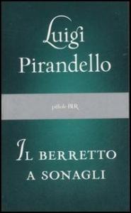 Il berretto a sonagli / Luigi Pirandello