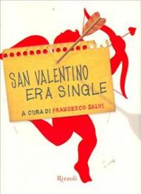 San Valentino era single / a cura di Francesco Salvi