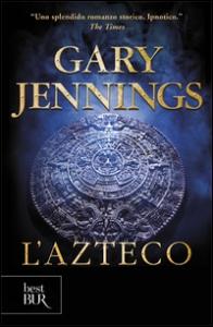 L'azteco / Gary Jennings ; traduzione di Bruno Oddera