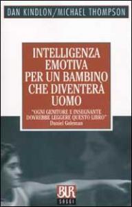 Intelligenza emotiva per un bambino che diventerà uomo / Dan Kindlon, MIchael Thompson ; con Teresa Baker ; traduzione di Isabella Blum