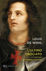 L'ultimo crociato : il ragazzo che vinse a Lepanto / Louis de Wohl ; postfazione di Enrique Garcia Hernan
