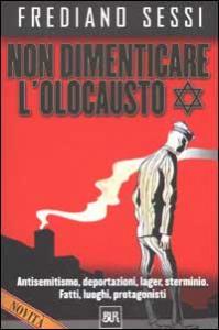 Non dimenticare l'Olocausto / Frediano Sessi