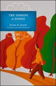 Tre uomini a zonzo / Jerome K. Jerome ; con le illustrazioni della 1. ed. ; introduzione di Giorgio Manganelli ; traduzione di Alberto Tedeschi