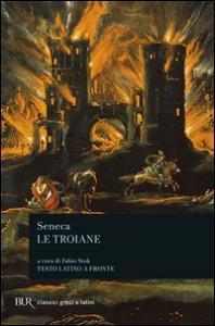 Le Troiane / Lucio Anneo Seneca ; introduzione, traduzione e note di Fabio Stok