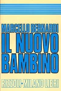 Il nuovo bambino / Marcello Bernardi