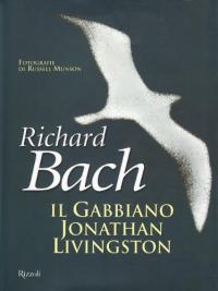 Il gabbiano Jonathan Livingston / di Richard Bach ; fotografie di Russell Munson