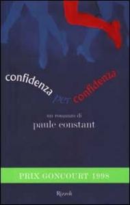 Confidenza per confidenza / Paule Constant ; traduzione di Idolina Landolfi