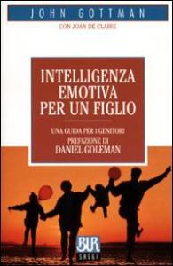 Intelligenza emotiva per un figlio/ John Gottman con Joan De Claire ; prefazione di Daniel Goleman ; traduzione di Andrea di Gregorio e Brunello Lotti.