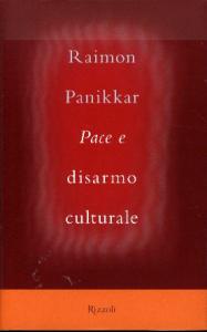 Pace e disarmo culturale / Raimon Panikkar ; a cura di Milena Carrara Pavan