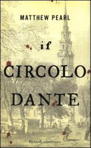 Il circolo Dante / Matthew Pearl ; traduzione di Roberta Zuppet