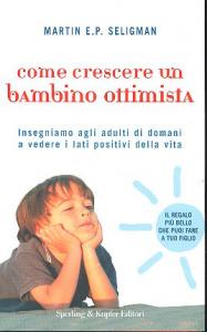 Come crescere un bambino ottimista / Martin E.P. Seligman ; con Karen Reivich, Lisa Jaycox e Jane Gillham ; traduzione di Teresa Franzosi