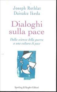 Dialoghi sulla pace / Joseph Rotblat, Daisaku Ikeda ; traduzione di Filippo Manfredi