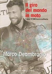 Il giro del mondo in moto / Marco Deambrogio