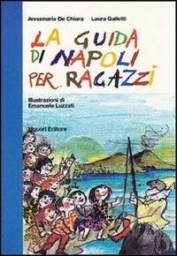 La guida di Napoli per ragazzi / Annamaria De Chiara, Laura Galletti ; illustrazioni di Emanuele Luzzati
