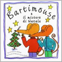 Bartimouse e il mistero di Natale / testi di Christina Goodings ; illustrazioni di Maxwell Lawrence Dorsey