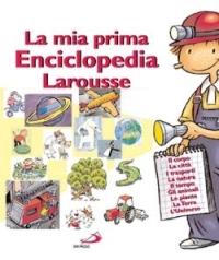 La mia prima enciclopedia Larousse