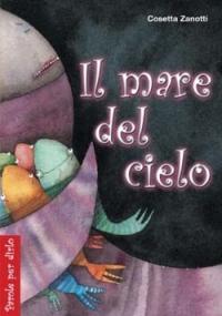 Il mare del cielo / Cosetta Zanotti ; illustrazioni di Cristiana Cerretti ; introduzione di Mariateresa Zattoni