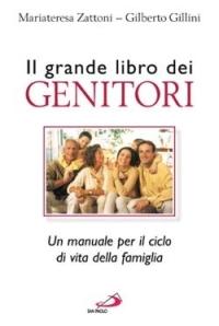 Il grande libro dei genitori : un manuale per il ciclo di vita della famiglia / Mariateresa Zattoni, Gilberto Gillini