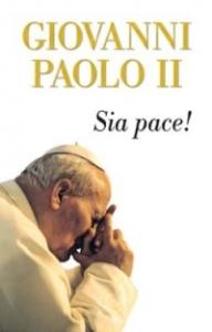 Sia pace! / Giovanni Paolo 2. ; a cura di Maurizio Di Giacomo