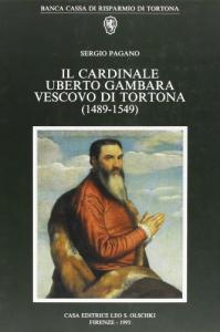 Il cardinale Uberto Gambara vescovo di Tortona, 1489-1549