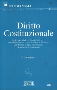 Diritto costituzionale : aggiornato alla L. 4 febbraio 2005, n.11 (Partecipazione dell'Italia al processo normativo dell'Unione europea ed esecuzione degli obblighi comunitari)