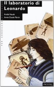 Il laboratorio di Leonardo / Arielle Naudé ; illustrazioni di Annie-Claude Martin