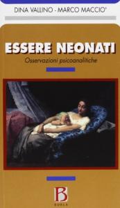 Essere neonati : osservazioni psicoanalitiche / Dina Vallino, Marco Macciò ; introduzione di Franco Borgogno