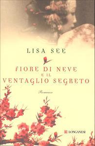 Fiore di neve e il ventaglio segreto / Lisa See ; traduzione di Federica Oddera