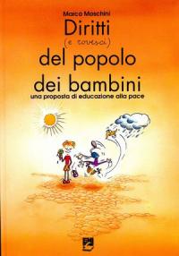 Diritti (e rovesci) del popolo dei bambini : una proposta di educazione alla pace / Marco Moschini