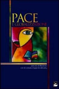 Pace e globalizzazione : percorsi di riflessione con 42 schede di approfondimento / G. Acquaviva [et al.]