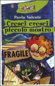 Cresci cresci piccolo mostro / Paola Valente