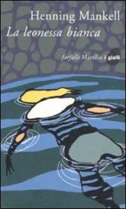 La leonessa bianca / Henning Mankell ; traduzione di Giorgio Puleo