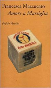 Amore a Marsiglia / Francesca Mazzucato