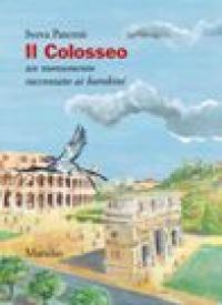 Il Colosseo : un monumento raccontato ai bambini / Sveva Paternò ; disegni di Annie Beaunardeau