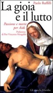La gioia e il lutto : passione e morte per Aids / Paolo Ruffilli ; prefazione di Pier Vincenzo Mengaldo