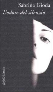 L'odore del silenzio / Sabrina Gioda